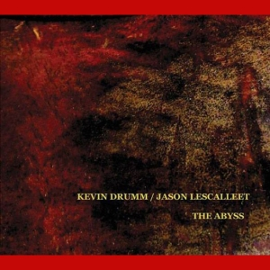 Kevin Drumm & Jason Lescalleet: The Abyss (Erstwhile Records)